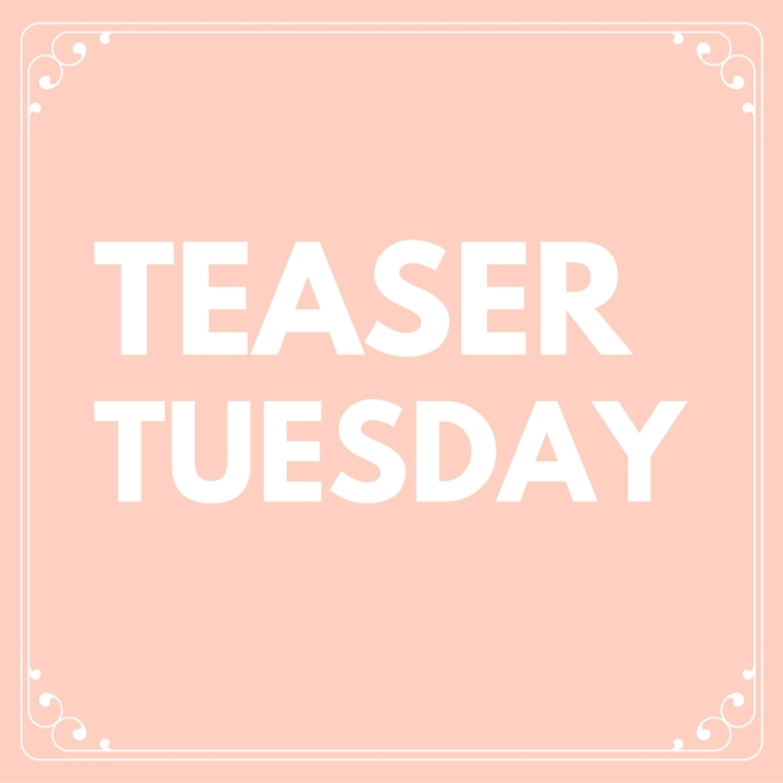 Teaser Tuesday – October 4th, 2016