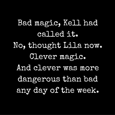 Bad magic, Kell had called it.No, thought Lila now. Clever magic.And clever was more dangerous than bad any day of the week.