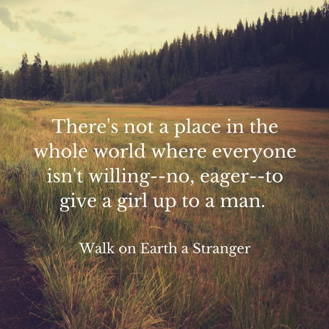 There's not a place in the whole world where everyone isn't willing--no, eager--to give a girl up to a man..jpg