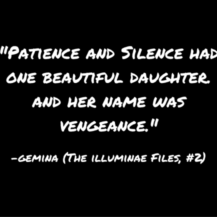 %22Patience and Silence had one beautiful daughter. and her name was vengeance.%22