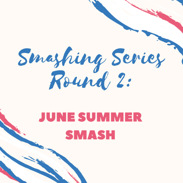 Smashing Series Round 2: June Summer Smash TBR!