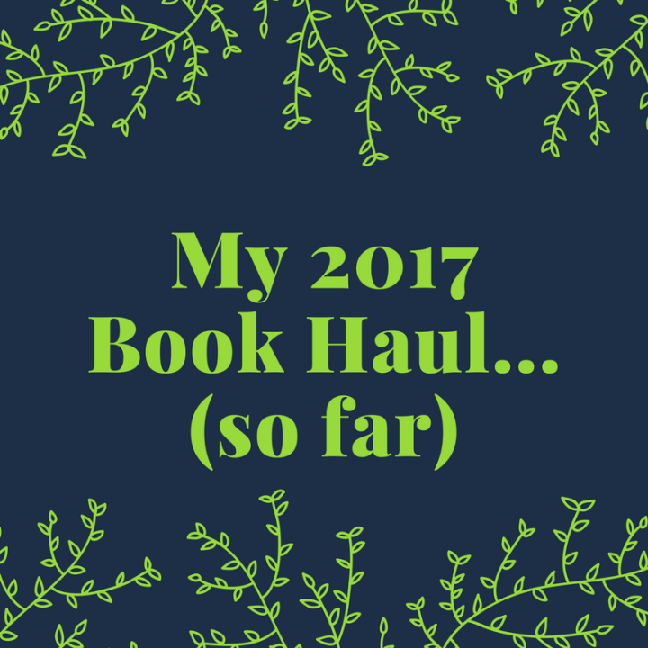 2017 Book Haul: 1st Half (My wallet hates me.)