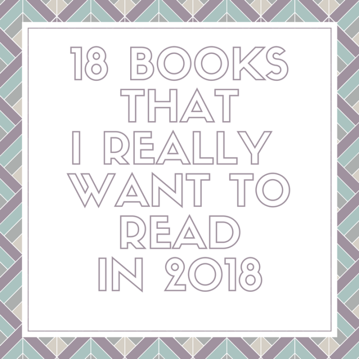 18 Books That I Already Own And Want To Read In 2018