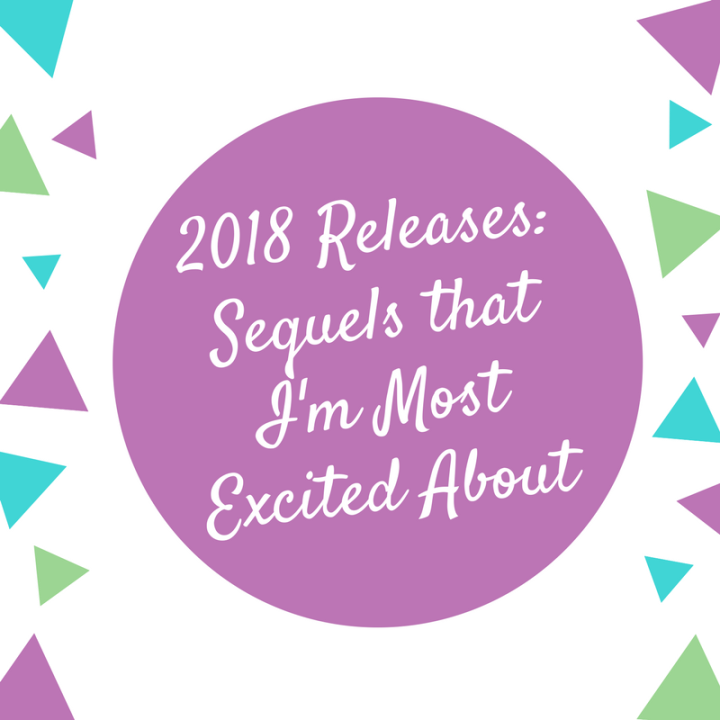 2018 Sequels that I'm Most Excited About