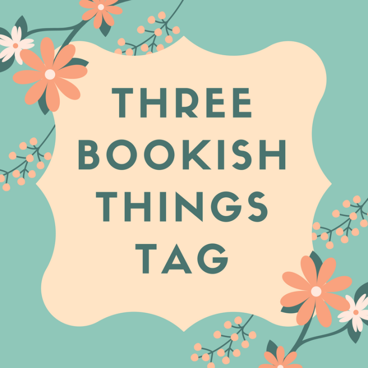 Three Bookish Things Tag